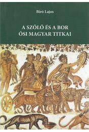 A bor és szőlő ősi titkai (dedikált) - Bíró Lajos - Régikönyvek