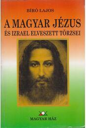 """A magyar Jézus és Izrael """"elveszett"""" törzsei - Bíró Lajos - Régikönyvek"""
