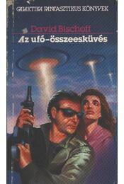 Az ufó-összeesküvés - Bischoff, David - Régikönyvek
