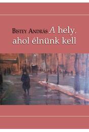 A hely, ahol élnünk kell - Bistey András - Régikönyvek