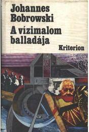 A vízimalom balladája - Bobrowski, Johannes - Régikönyvek