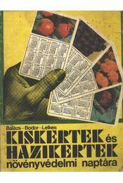 Kiskertek és házikertek növényvédelmi naptára - Bodor János, Balázs Klára, Lelkes Lajos - Régikönyvek