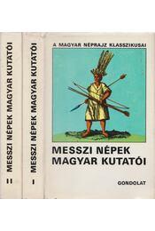 Messzi népek magyar kutatói I-II. - Bodrogi Tibor (szerk.) - Régikönyvek