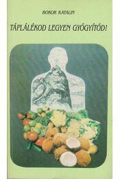Táplálékod legyen gyógyítód! - Bokor Katalin - Régikönyvek