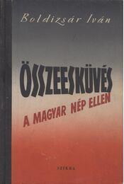 Összeesküvés a magyar nép ellen - Boldizsár Iván - Régikönyvek