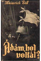 Ádám, hol voltál? - Heinrich Böll - Régikönyvek