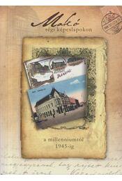 Makó régi képeslapokon a millenniumtól 1945-ig (aláírt) - Börcsök Ernő, Halász Tamás, Konti Zsolt, Miskolczi József, Szilágyi Imre, Tóth Tamás - Régikönyvek