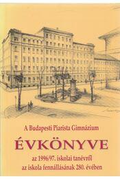 A Budapesti Piarista Gimnázium Évkönyve - Borián Tibor (szerk.) - Régikönyvek