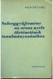 Szöveggyűjtemény az orosz nyelv történetének tanulmányozásához - Baleczky Emil - Régikönyvek