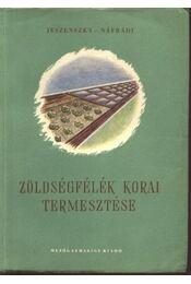 Zöldségfélék korai termesztése - Jeszenszky Árpád, Náfrádi István - Régikönyvek