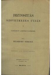 Biztosítás szövetkezés útján - Felszeghy Ferencz - Régikönyvek
