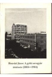 A győri szeszgyár története (1884-1984) - Honvári János - Régikönyvek