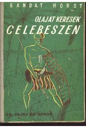 Olajat keresek Celebeszen - Horst, Bandat - Régikönyvek