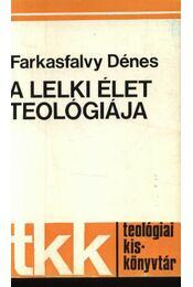 A lelki élet teológiája - Farkasfalvy Dénes - Régikönyvek