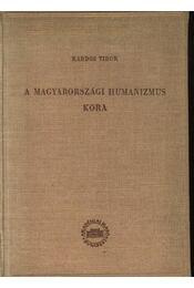 A magyarországi humanizmus kora - Kardos Tibor - Régikönyvek