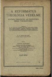 A református theológia védelme - I. kötet - Sipos István - Régikönyvek