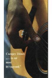 """""""...és mi most itt vagyunk"""" - Csengey Dénes - Régikönyvek"""
