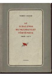 Az általános munkásegylet története 1868-1873 - Nemes Dezső - Régikönyvek