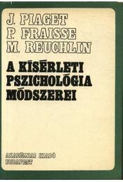 A kísérleti pszichológia módszerei - Piaget, Jean, Fraisse, P., Reuchlin, M. - Régikönyvek