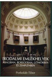 Irodalmi emlékhelyek Abaújban, Borsodban, Gömörben és Zemplénben - Több szerzős - Régikönyvek