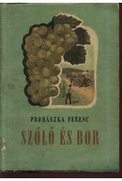 Szőlő és bor - Prohászka Ferenc - Régikönyvek