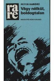Vágy nélkül, boldogtalan - Handke, Peter - Régikönyvek