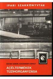 Acéltermékek tűzihorganyzása - Gecsei Gábor - Kaczander Károly - Régikönyvek