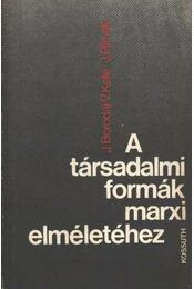 A társadalmi formák marxi elméletéhez - Borodaj, J., Plimak, J., Kelle, V. - Régikönyvek