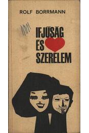 Ifjúság és szerelem - Borrmann, Rolf - Régikönyvek