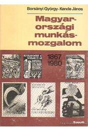 Magyarországi munkásmozgalom 1867-1980 - Borsányi György, Kende János - Régikönyvek
