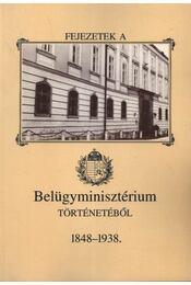 Fejezetek a Belügyminisztérium történetéből 1848-1938 - Botos János - Régikönyvek