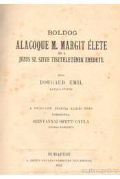 Boldog Alacoque M. Margit élete és a Jézus Sz. szive tiszteletének eredete - Bougaud Emil - Régikönyvek