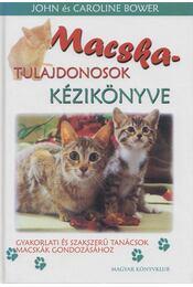 Macskatulajdonosok kézikönyve - Bower, John, Bower,  Caroline - Régikönyvek