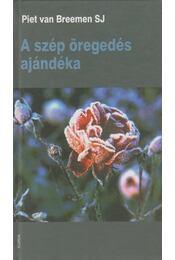 A szép öregedés ajándéka - Breemen, Piet van - Régikönyvek
