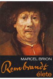 Rembrandt élete - Brion, Marcel - Régikönyvek