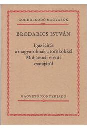 Igaz leírás a magyaroknak a törökkel Mohácsnál vívott csatájáról - Brodarics István - Régikönyvek