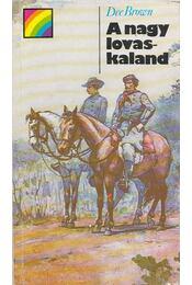 A nagy lovaskaland - Brown, Dee - Régikönyvek