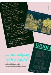 ...mi szépség volt s csoda. Az Újhold folyóirat köre - tanulmányok és szövegközlések - Buda Attila, Nemeskéri Luca, Pataky Adrienn - Régikönyvek