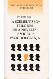 A személyiségfejlődés és a nevelés szociálpszichológiája - Buda Béla - Régikönyvek