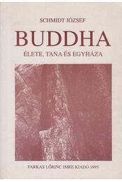 Buddha élete, tana és egyháza - Schmidt József - Régikönyvek