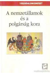 A nemzetállamok és a polgárság kora - Bujdosó Emma - Régikönyvek