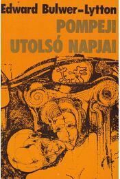 Pompeji utolsó napjai - Bulwer-Lytton, Edward - Régikönyvek