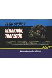 Víziaknák, torpedók - Buru György - Régikönyvek