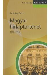 Magyar hírlaptörténet 1848–1918 - Buzinkay Géza - Régikönyvek