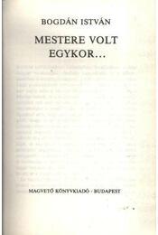 Mestere volt egykor - Bogdán István - Régikönyvek