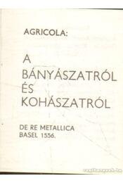 A bányászatról és a kohászatról (mini) - Agricola - Régikönyvek