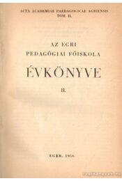 Az Egri Pedagógiai Főiskola évkönyve II. - Dr. Bakos József (szerk.) - Régikönyvek