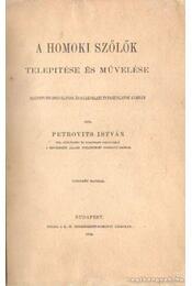 A homoki szőlők telepitése és művelése - Petrovits István - Régikönyvek