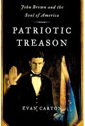 Patriotic Treason: John Brown and the Soul of America - CARTON, EVAN - Régikönyvek