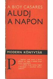 Aludj a napon - Casares, Adolfo Bioy - Régikönyvek